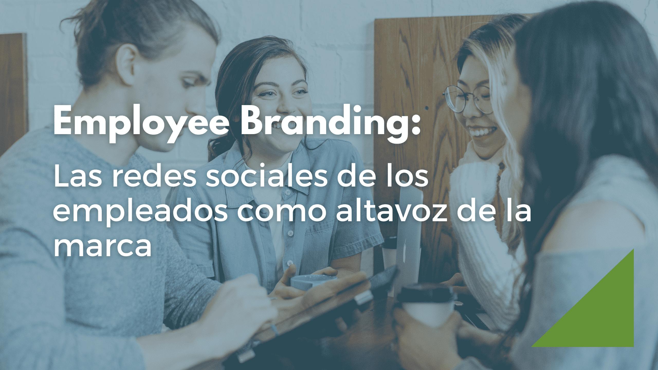 Employee Branding: las redes sociales de los empleados como altavoz de la marca