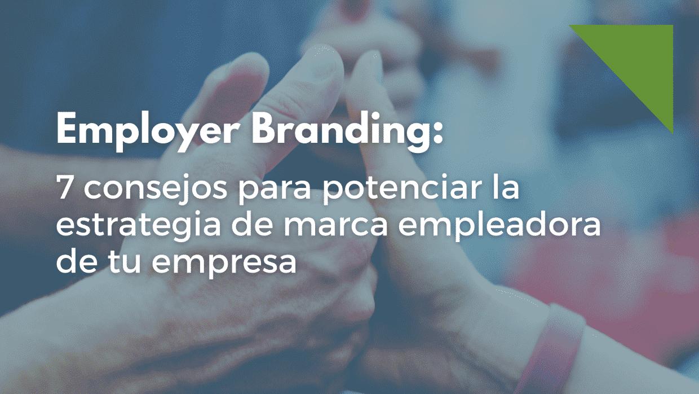 Conoce las claves para potenciar el Employer Branding de tu empresa