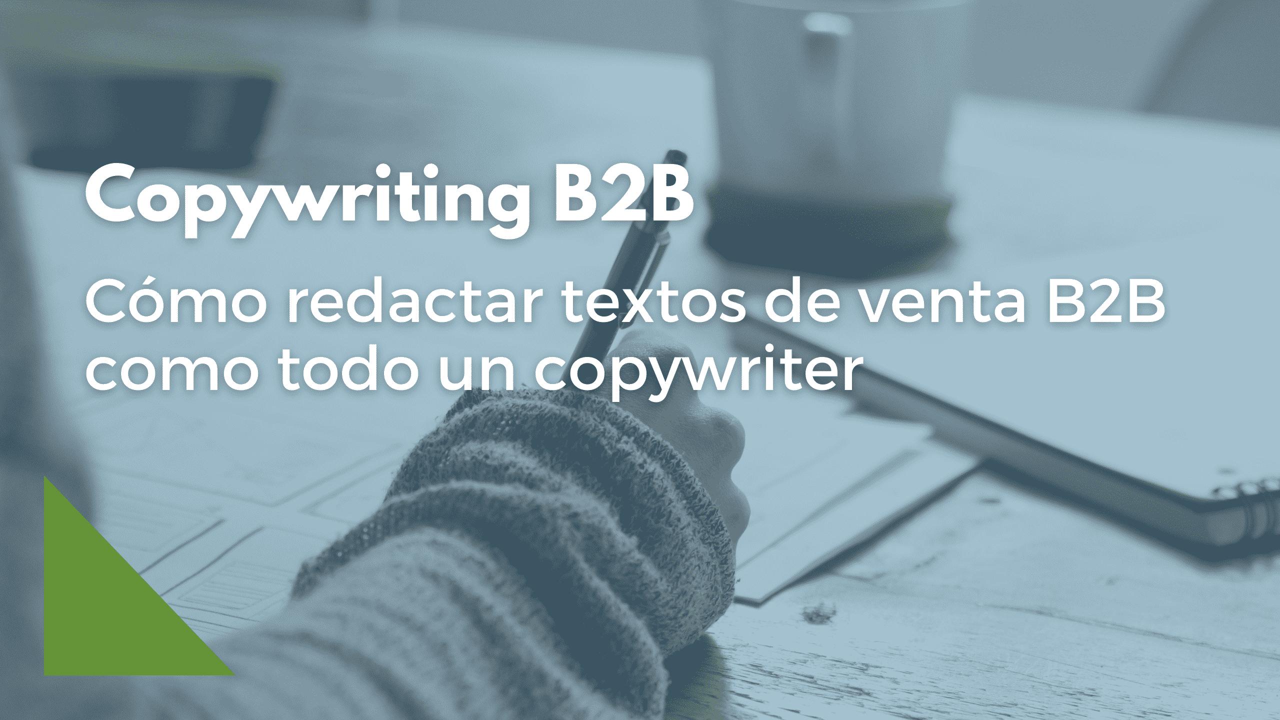 Descubre cómo redactar textos de venta B2B para triunfar