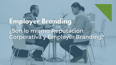 Reputación corporativa y Employer Branding, descubre las diferencias