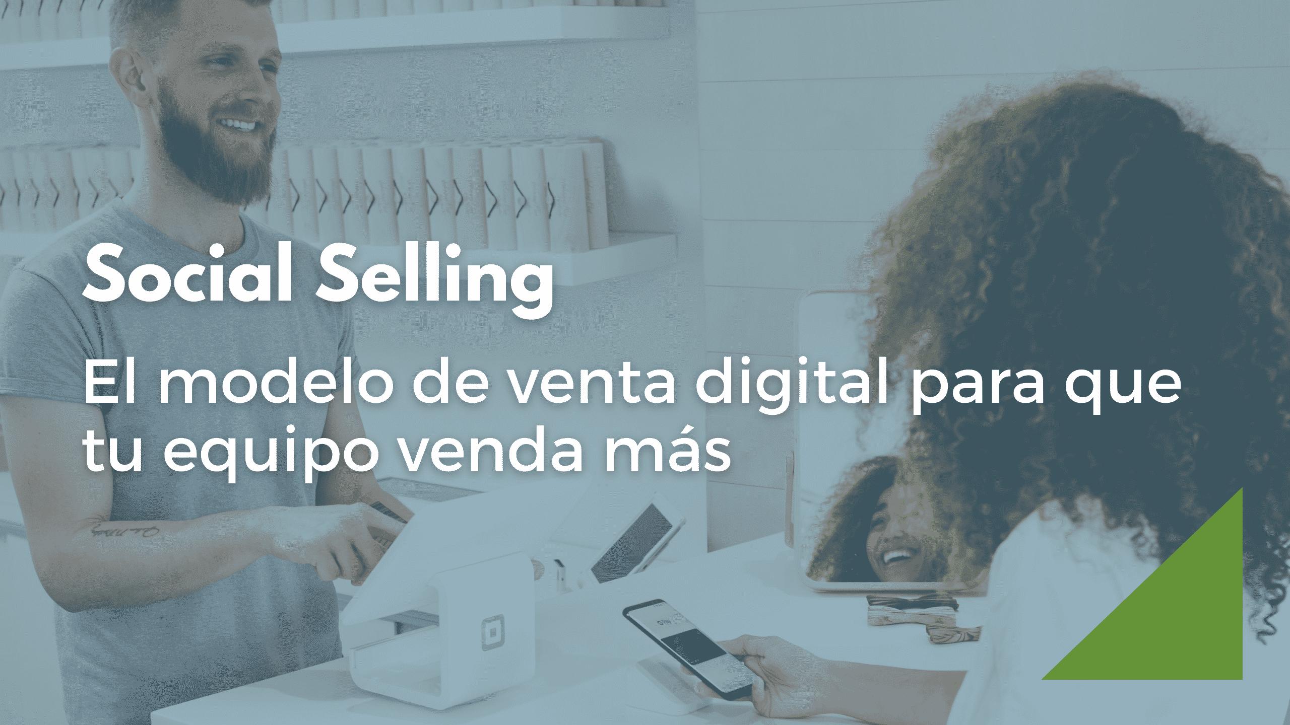 Descubre cómo el Social Selling puede ayudarte a potenciar tus ventas y ahorrar costes comerciales