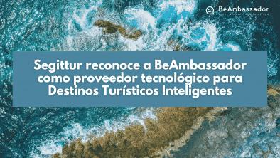 Segittur reconoce a BeAmbassador como proveedor tecnológico para Destinos Turísticos Inteligentes