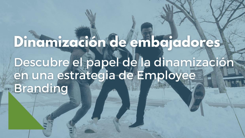 Conoce el papel de la dinamización en una estrategia de Employee Branding