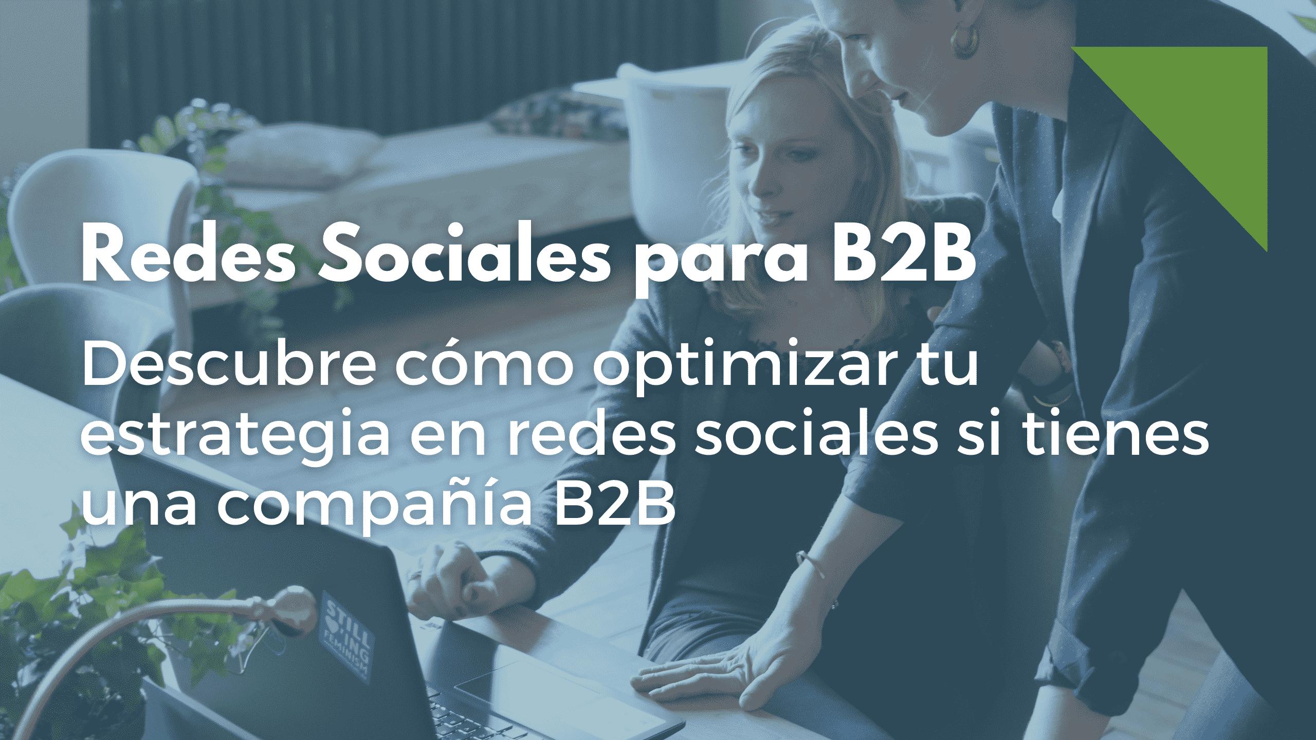 Redes Sociales en Negocios B2B: descubre las claves para triunfar