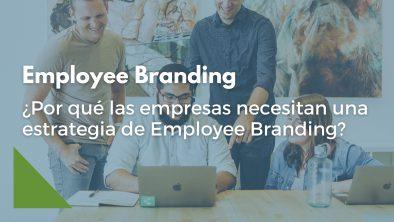 Por qué necesitas una estrategia de Employee Branding para organizaciones